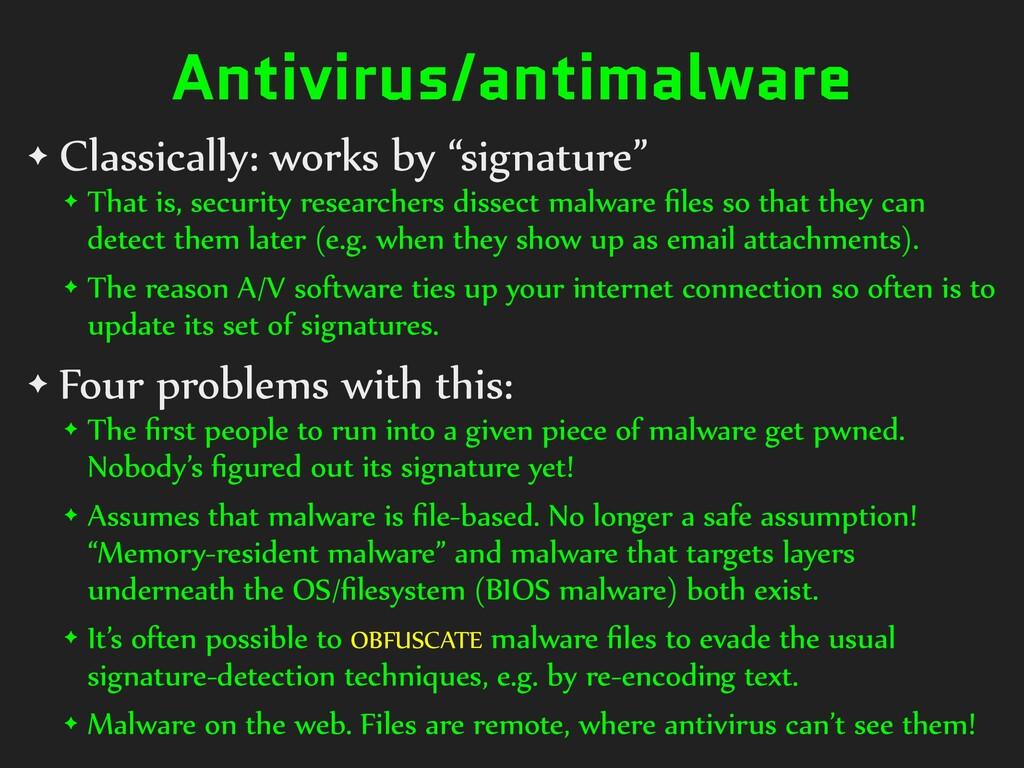 "Antivirus/antimalware ✦ Classically: works by ""..."