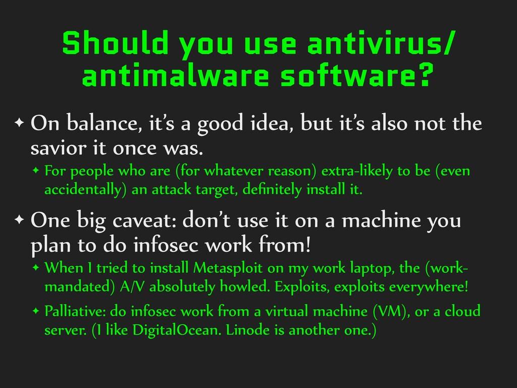 Should you use antivirus/ antimalware software?...
