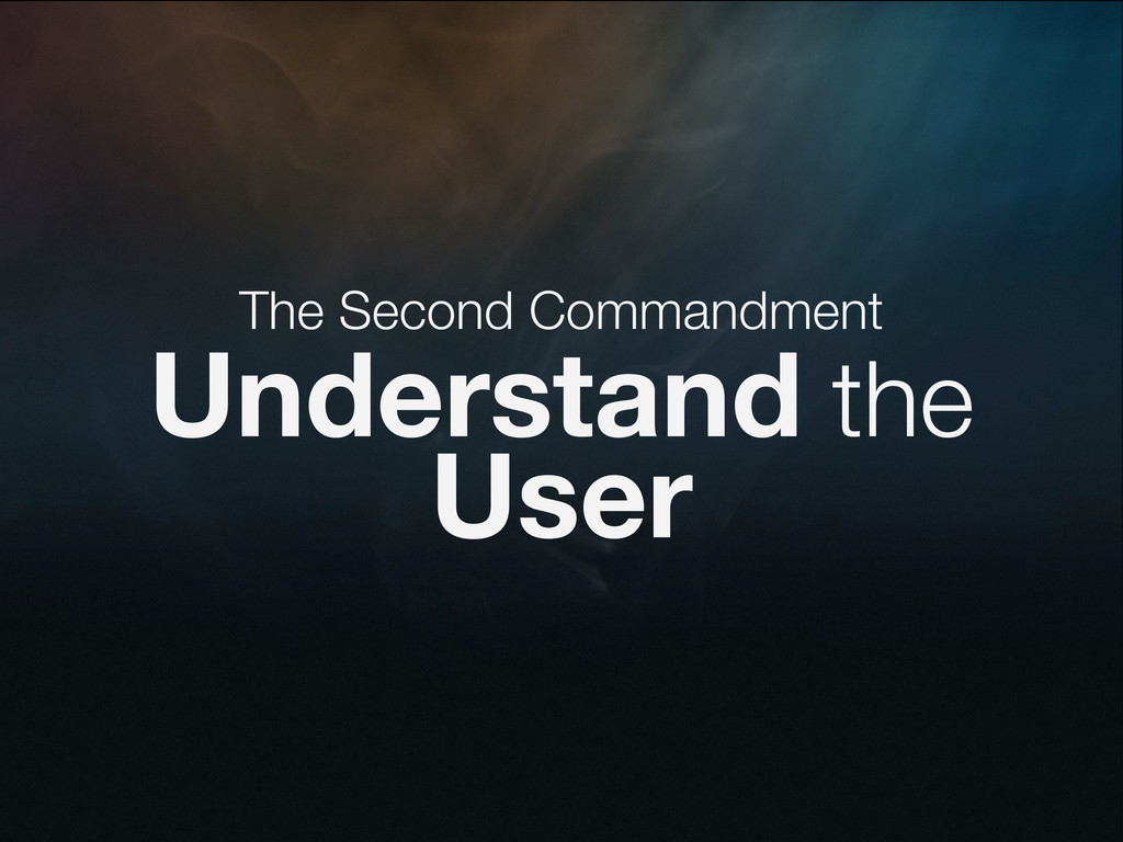 The Second Commandment Understand the User