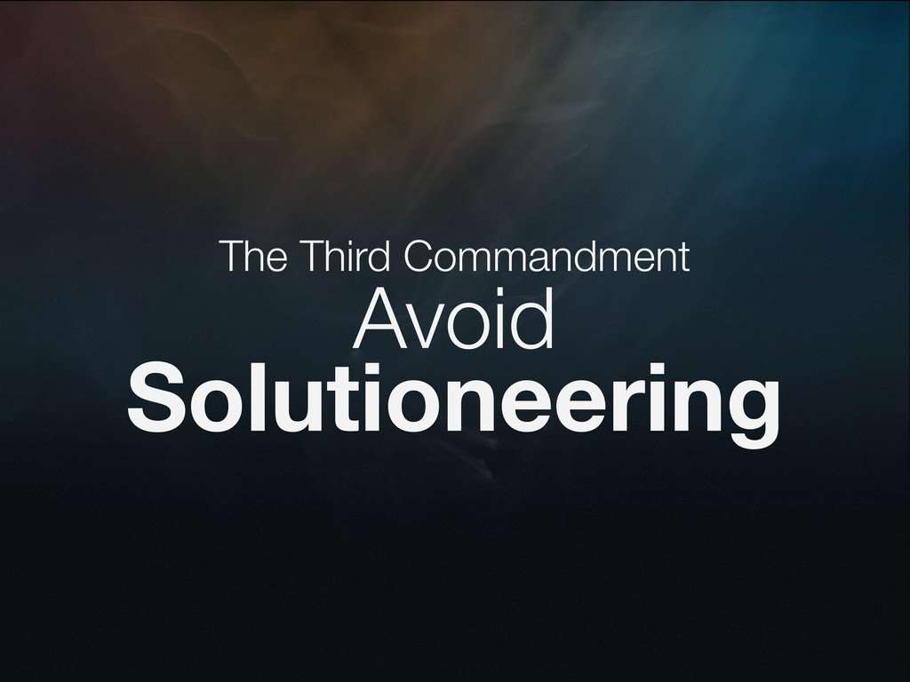 The Third Commandment Avoid Solutioneering