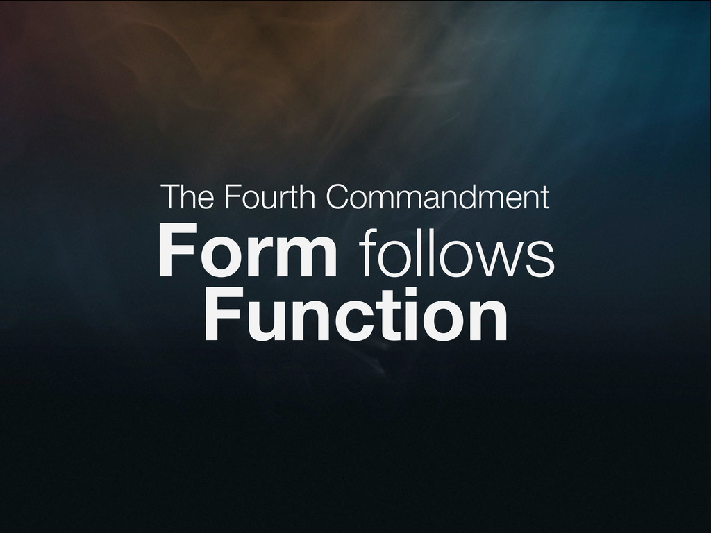 The Fourth Commandment Form follows Function