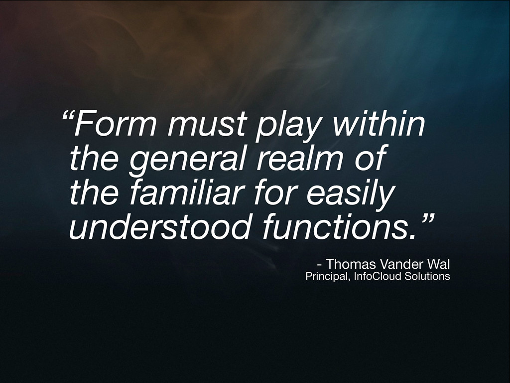 """Form must play within the general realm of the..."