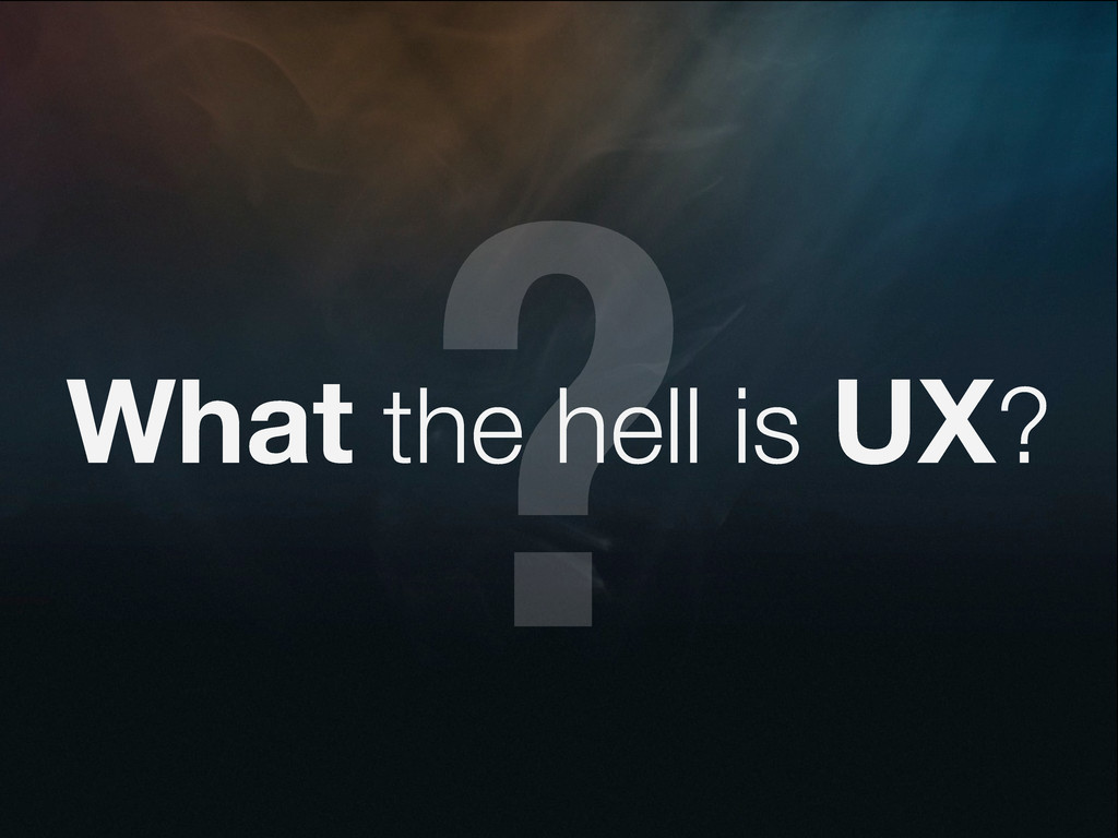 ? What the hell is UX?
