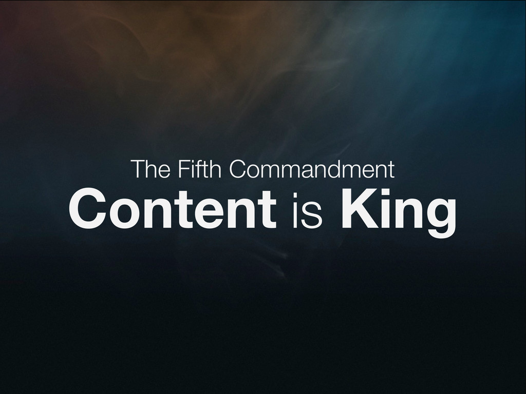 The Fifth Commandment Content is King