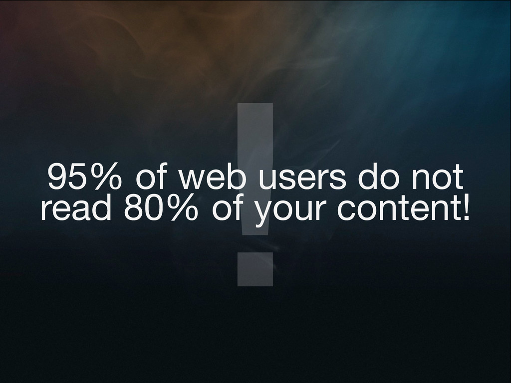 ! 95% of web users do not read 80% of your cont...