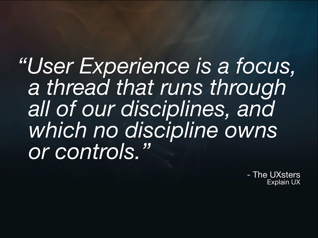 """User Experience is a focus, a thread that runs..."