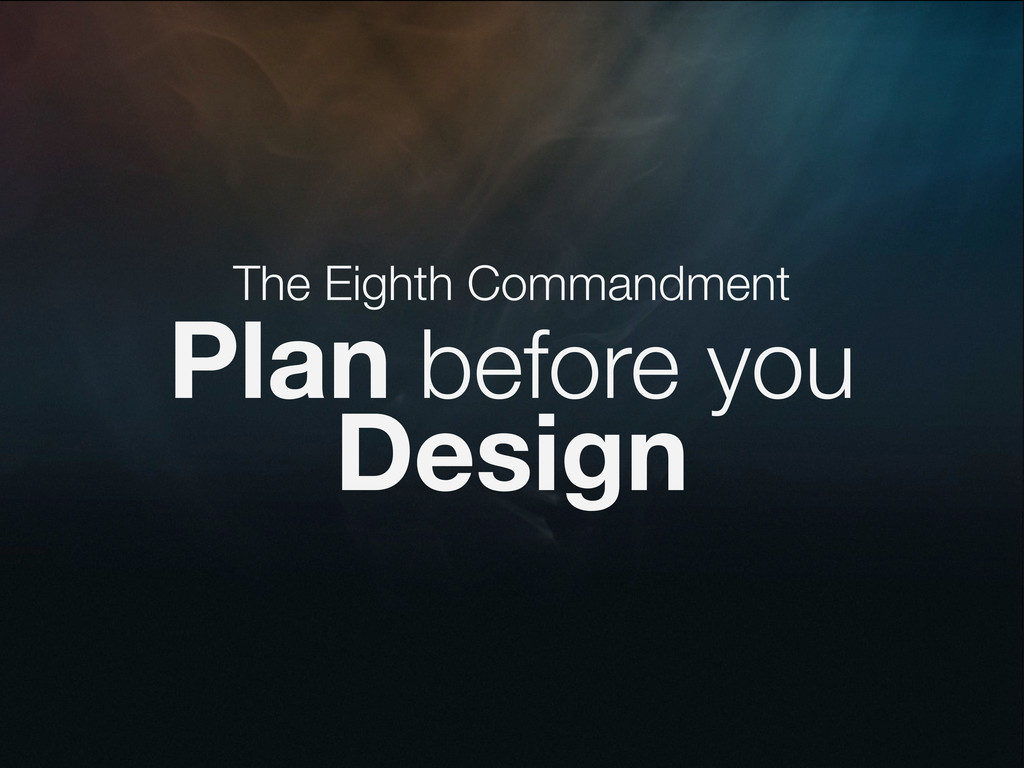 The Eighth Commandment Plan before you Design