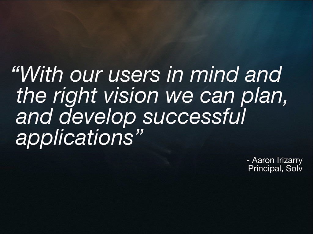 """With our users in mind and the right vision we..."