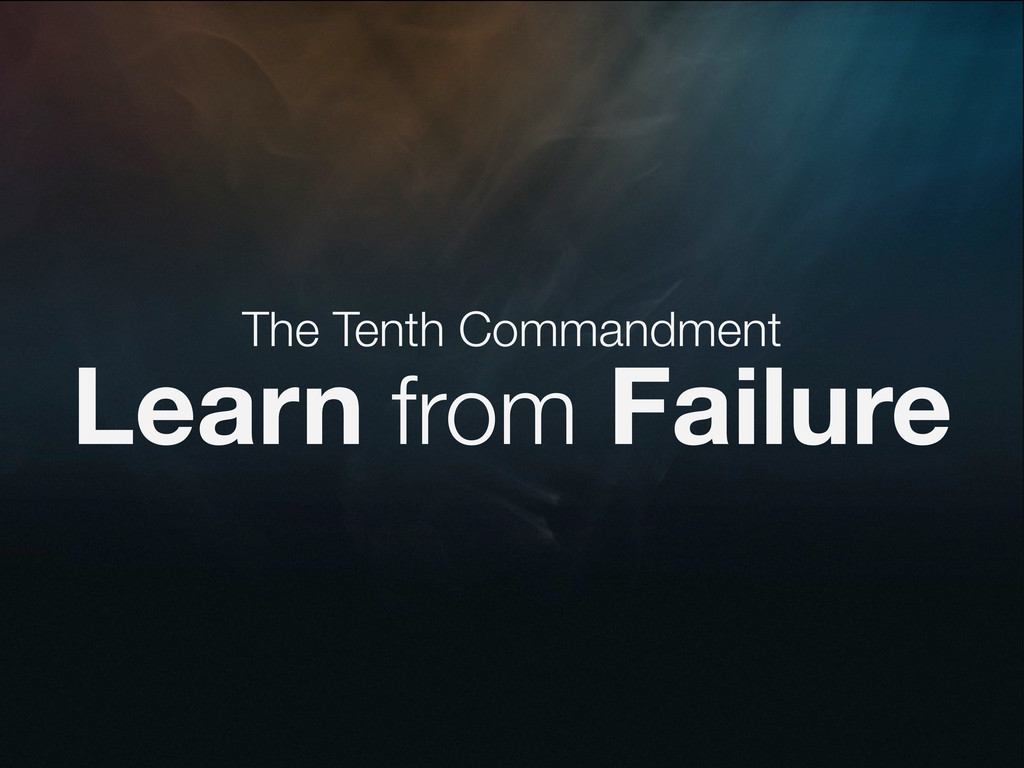 The Tenth Commandment Learn from Failure