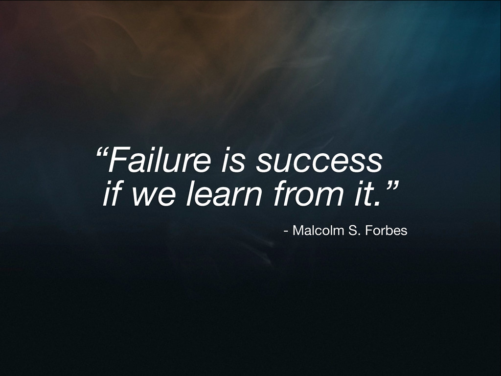 """Failure is success if we learn from it."" - Mal..."