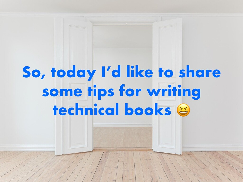 So, today I'd like to share some tips for writi...