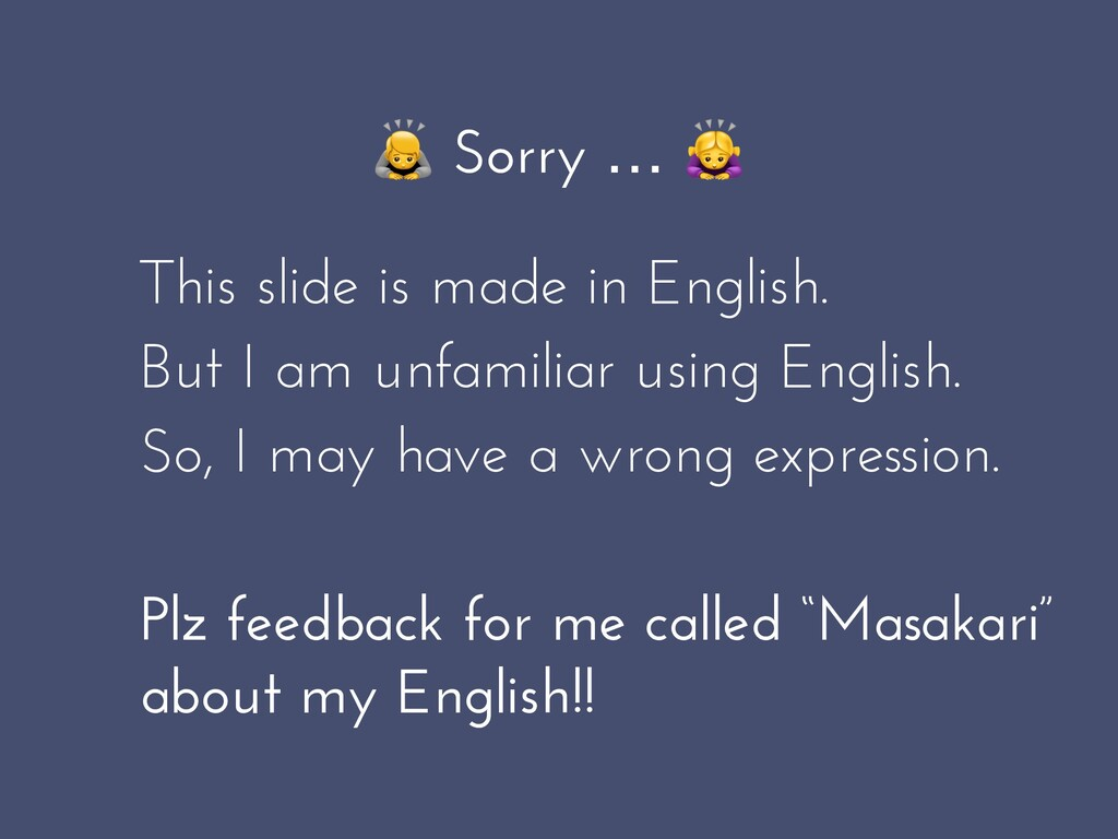 Sorry …  This slide is made in English. But I ...