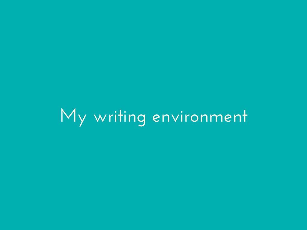 My writing environment