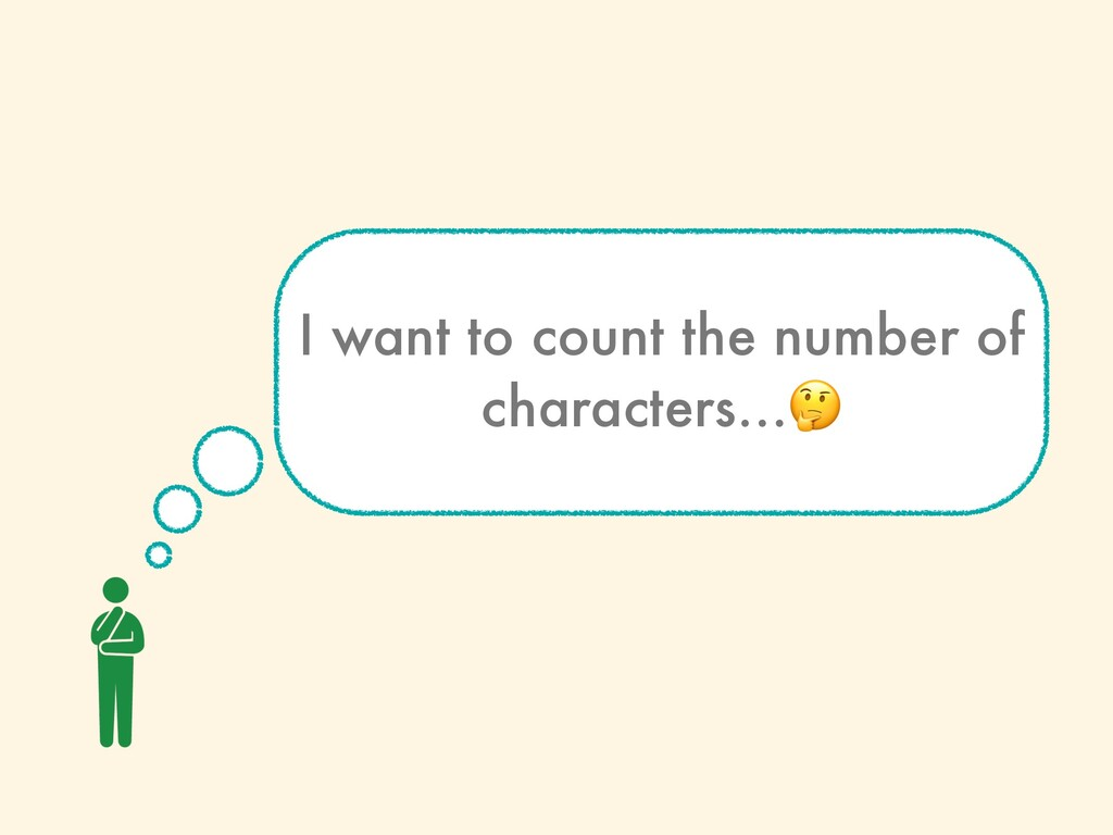 I want to count the number of characters…