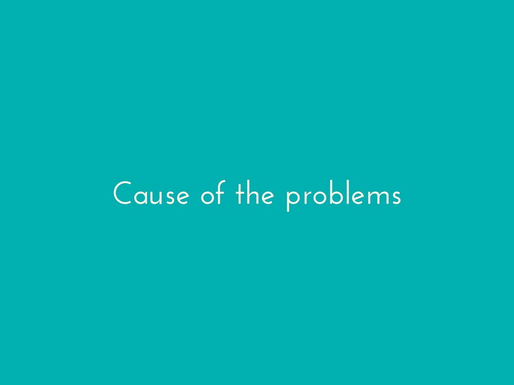 Cause of the problems