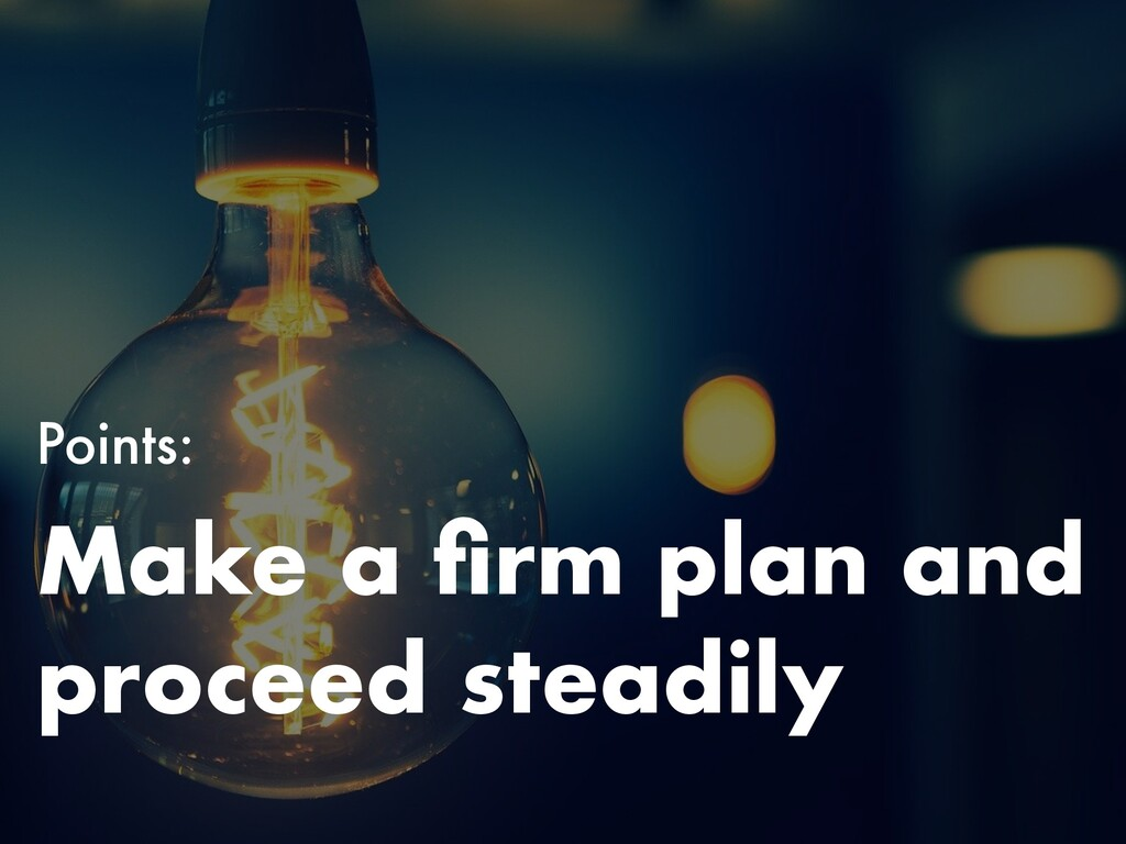 Points: Make a firm plan and proceed steadily