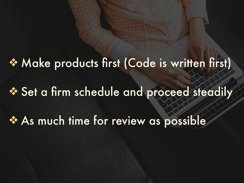 ❖ Make products first (Code is written first) ❖ S...