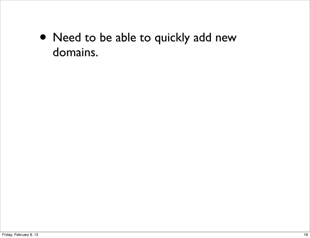• Need to be able to quickly add new domains. 1...