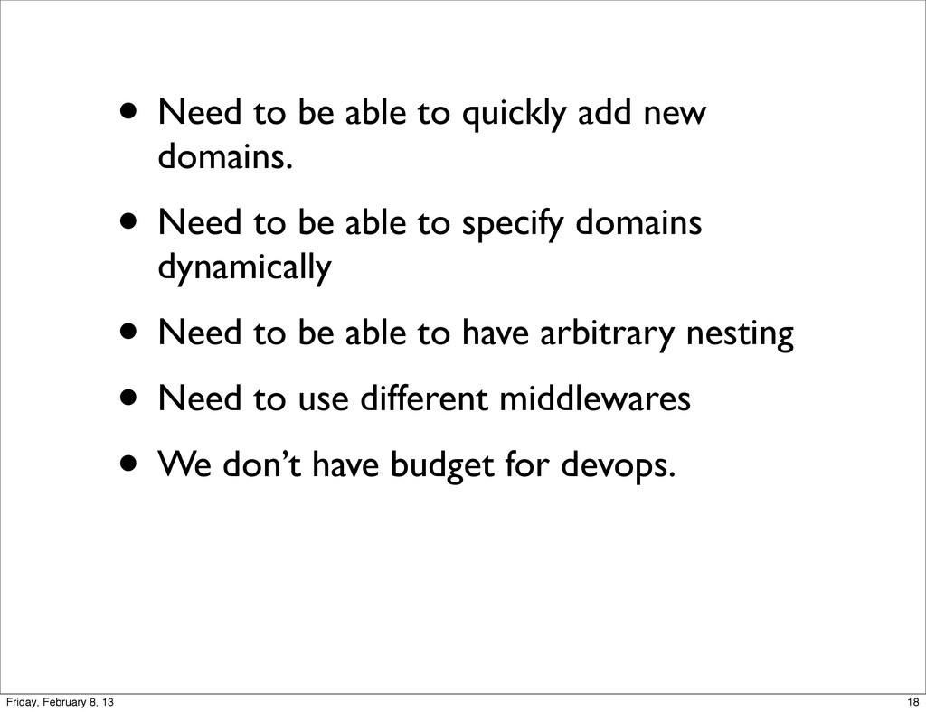 • Need to be able to quickly add new domains. •...