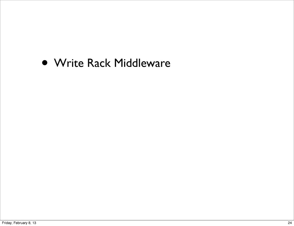 • Write Rack Middleware 24 Friday, February 8, ...