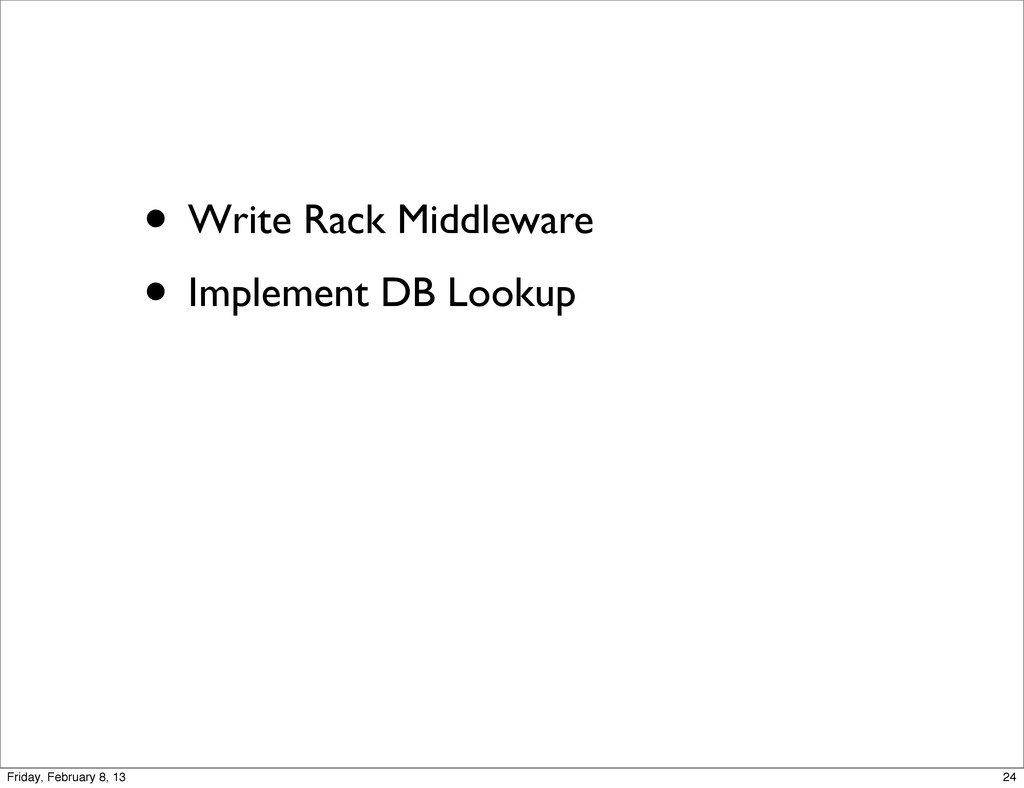 • Write Rack Middleware • Implement DB Lookup 2...