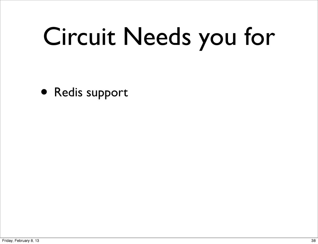 Circuit Needs you for • Redis support 38 Friday...