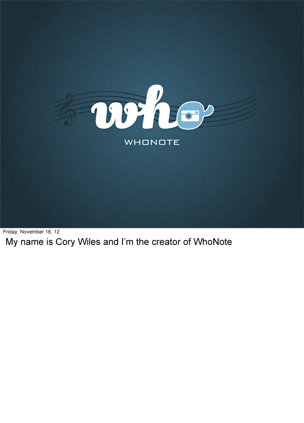 Friday, November 16, 12 My name is Cory Wiles a...