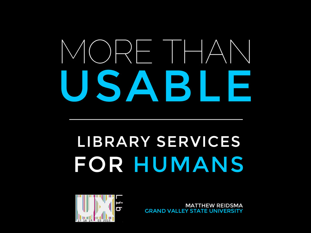 MORE THAN USABLE LIBRARY SERVICES FOR HUMANS MA...
