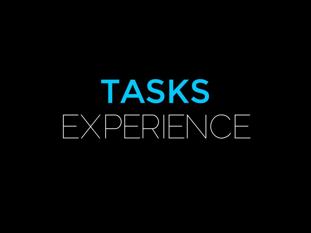 TASKS EXPERIENCE