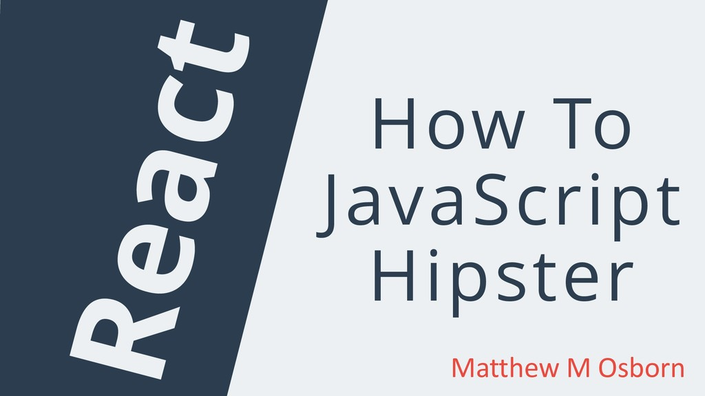 How To JavaScript Hipster React Matthew M Osborn
