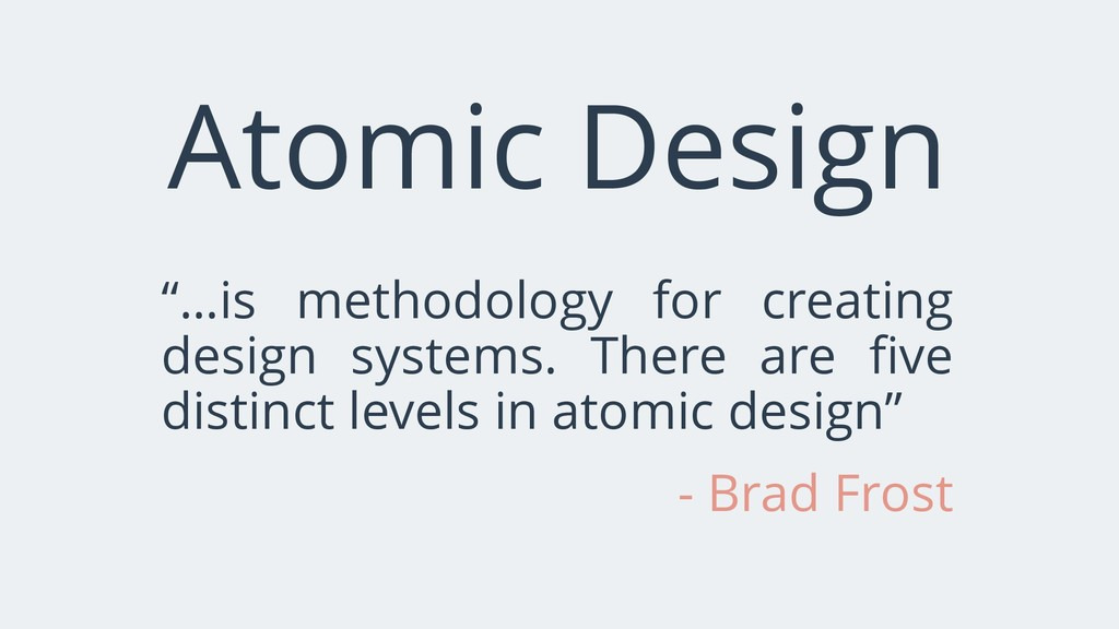 "Atomic Design ""…is methodology for creating des..."