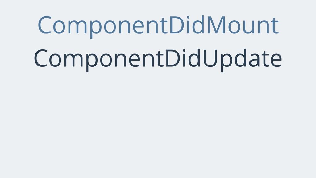 ComponentDidMount ComponentDidUpdate