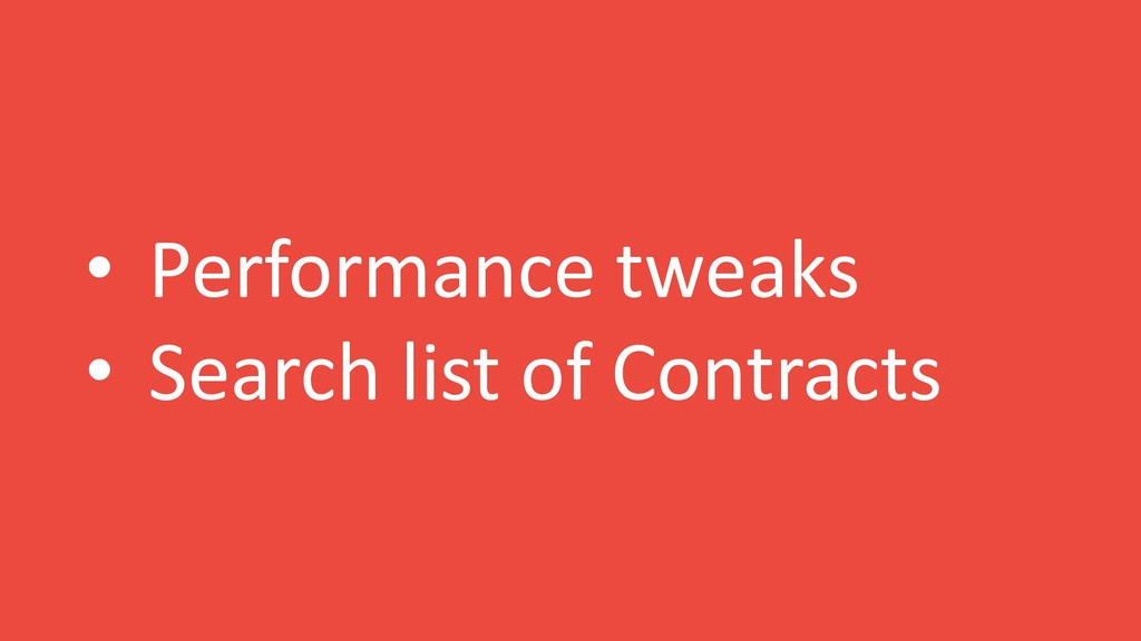 • Performance tweaks • Search list of Contracts