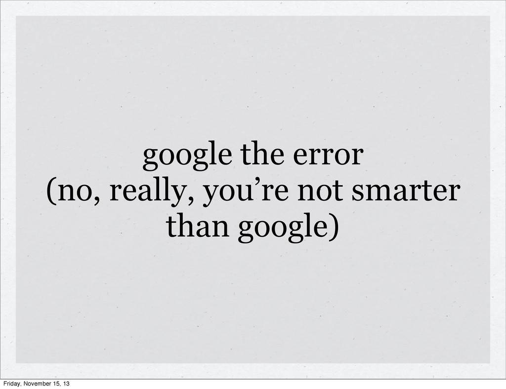 google the error (no, really, you're not smarte...
