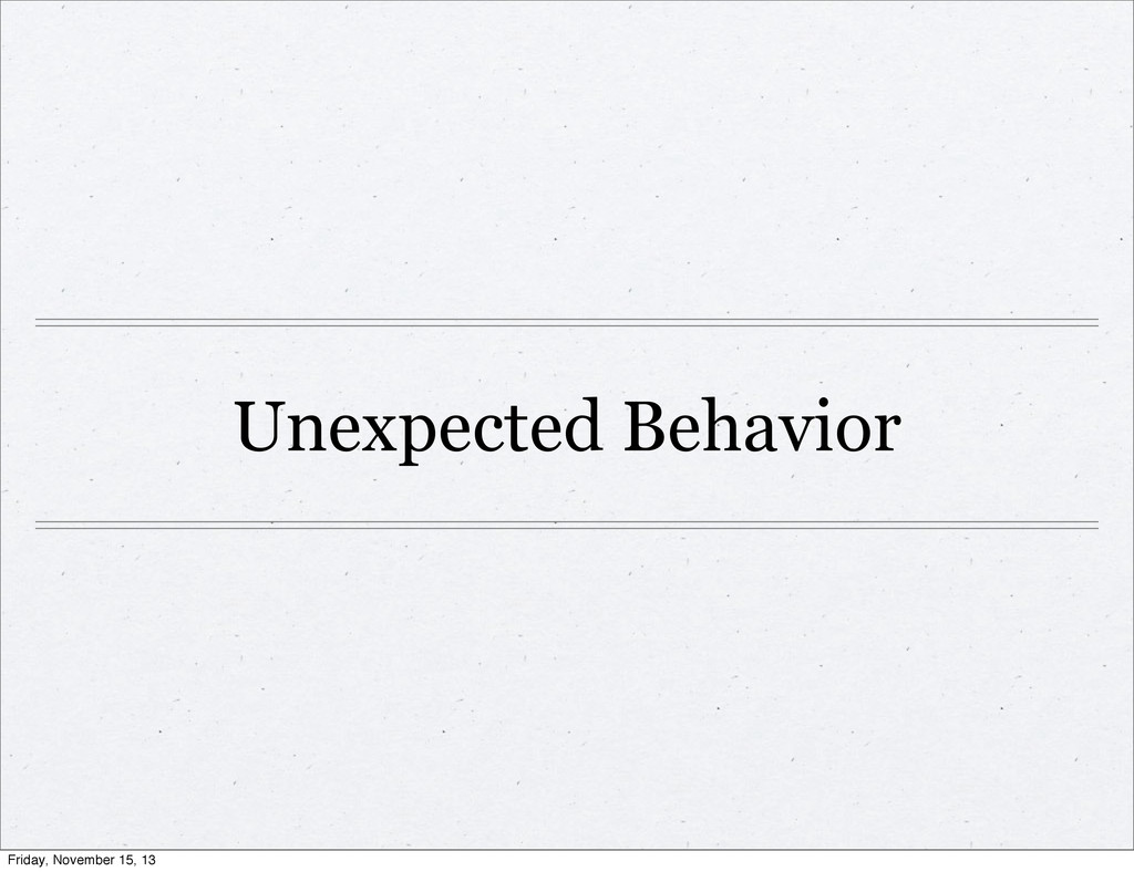 Unexpected Behavior Friday, November 15, 13