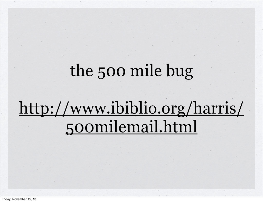the 500 mile bug http://www.ibiblio.org/harris/...