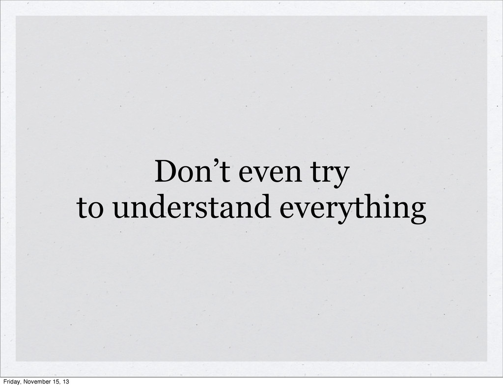 Don't even try to understand everything Friday,...