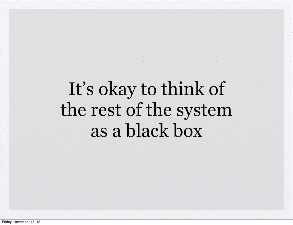 It's okay to think of the rest of the system as...