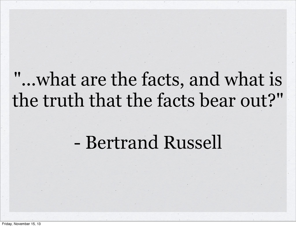 """...what are the facts, and what is the truth t..."