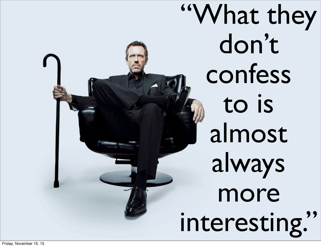 """What they don't confess to is almost always mo..."