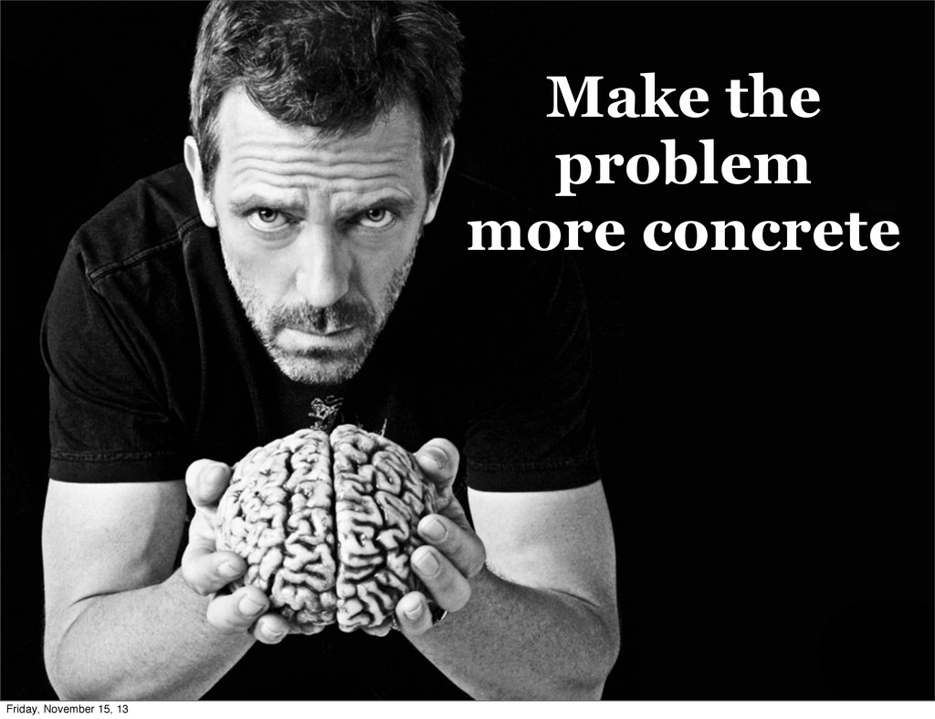 Make the problem more concrete Friday, November...