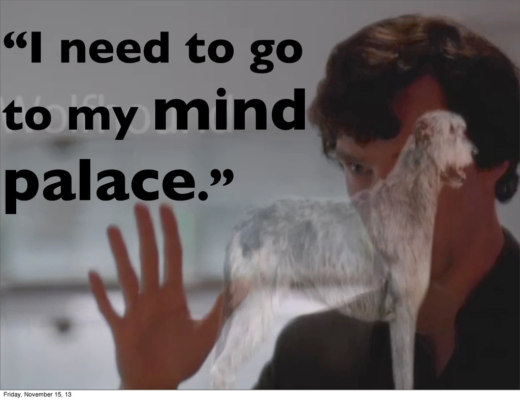 """I need to go to my mind palace."" Friday, Novem..."