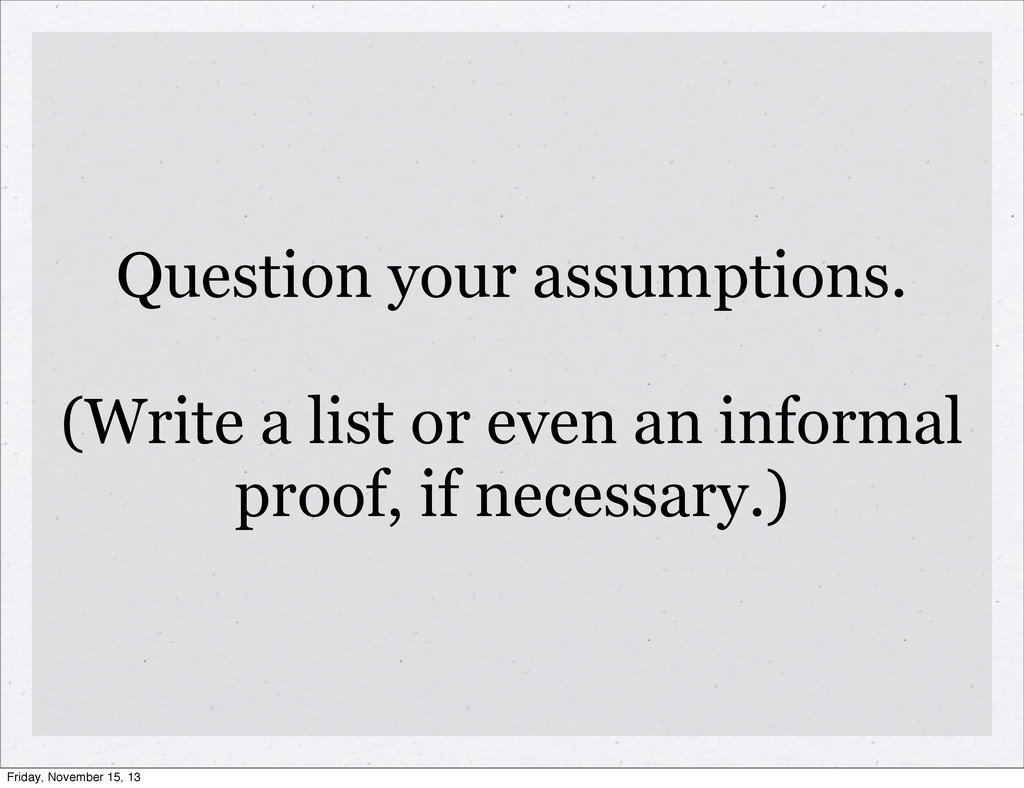 Question your assumptions. (Write a list or eve...