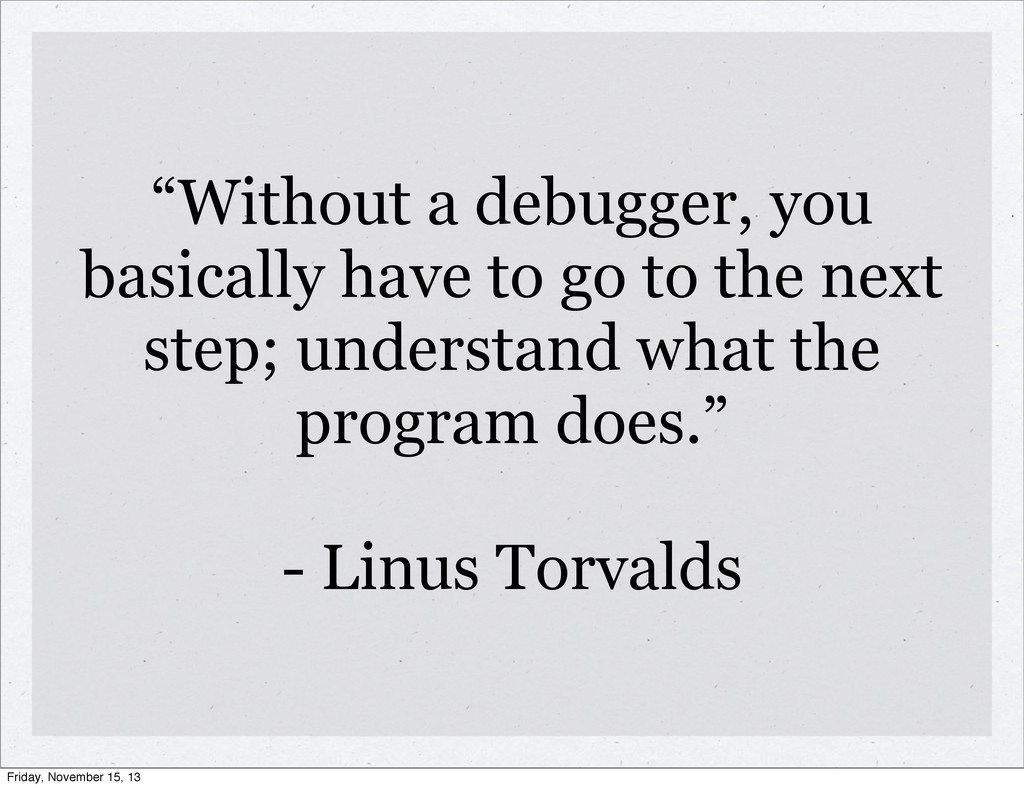 """Without a debugger, you basically have to go t..."