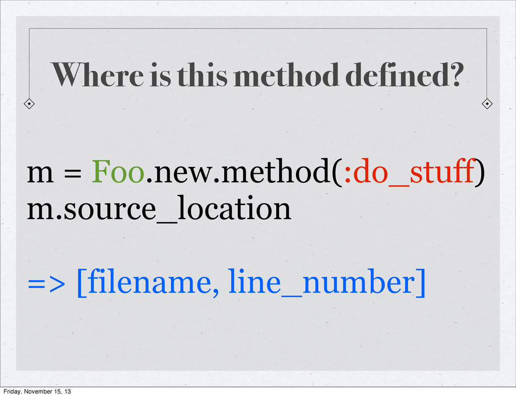 Where is this method defined? m = Foo.new.metho...