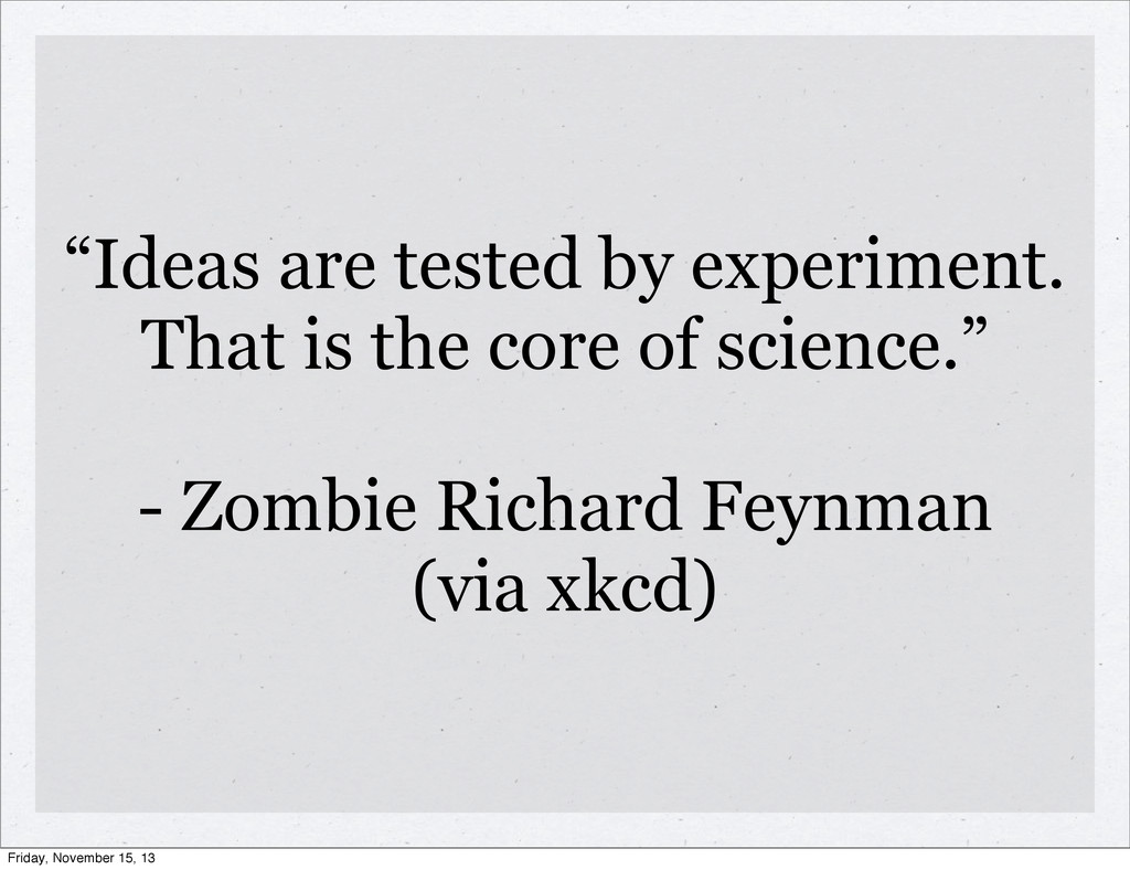 """Ideas are tested by experiment. That is the co..."