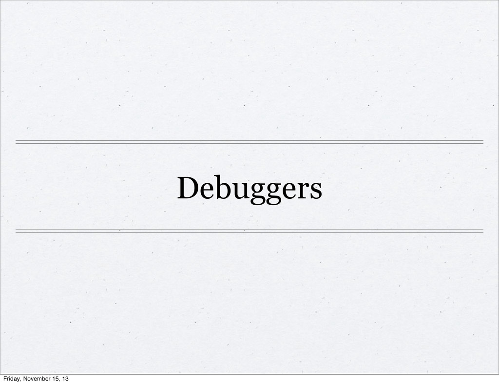 Debuggers Friday, November 15, 13