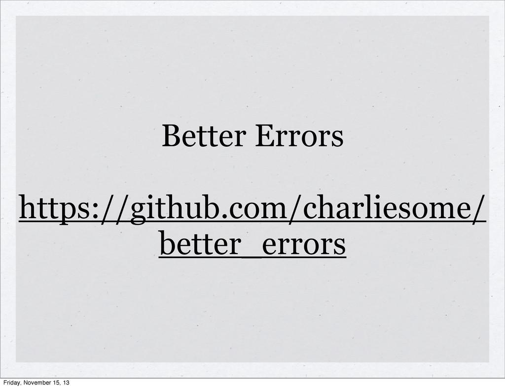 Better Errors https://github.com/charliesome/ b...