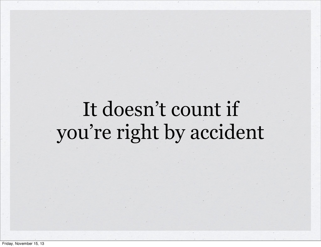 It doesn't count if you're right by accident Fr...