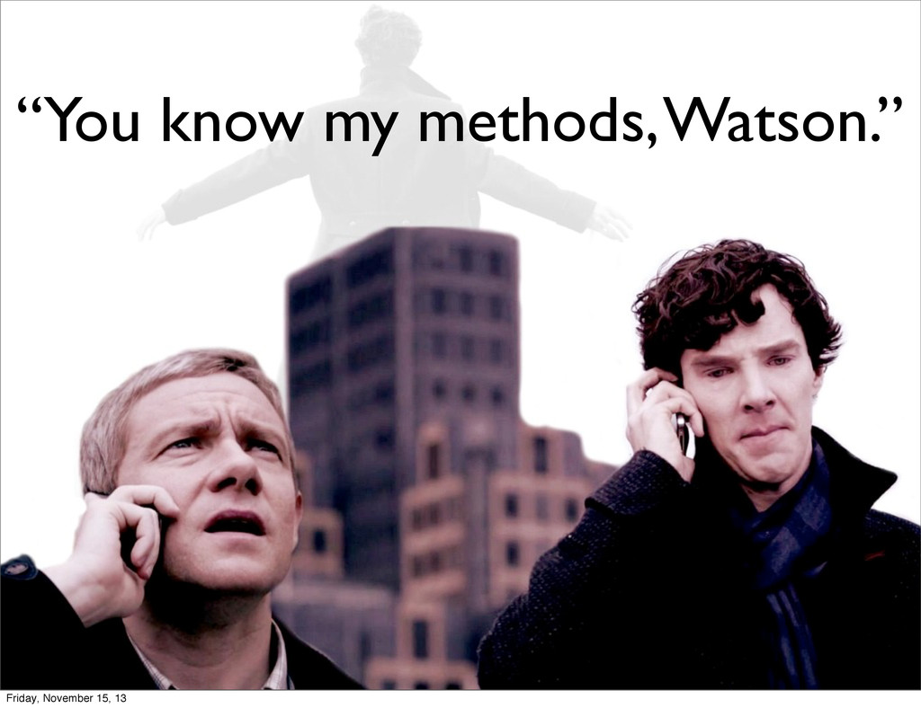 """You know my methods, Watson."" Friday, November..."